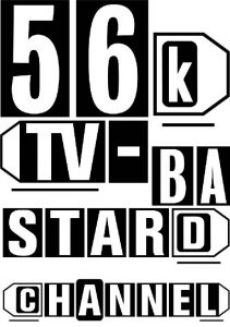 Black and white letters: 56kTV – Bastard Channel